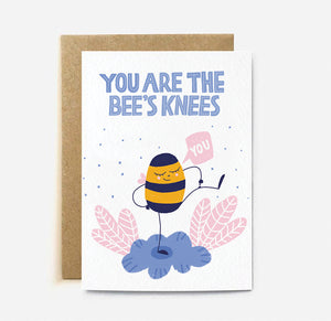 YOU ARE THE BEE'S KNEES