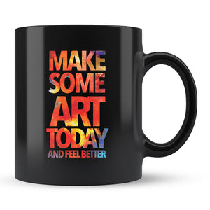 Make Some Art Today Black Coffee Mug