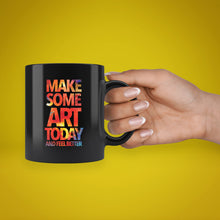Load image into Gallery viewer, Make Some Art Today Black Coffee Mug