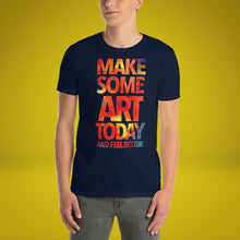 Load image into Gallery viewer, Make Some Art Today Unisex T-Shirt