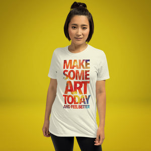 Make Some Art Today Unisex T-Shirt