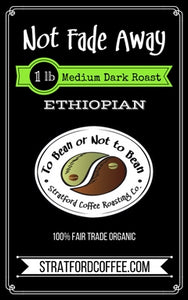 "Medium-Dark Roasted Ethiopian - ""Not Fade Away"""