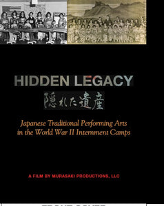 Hidden Legacy: Japanese Traditional Performing Arts in the World War II Internment Camps