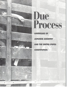 Due Process - Americans of Japanese ancestry and the United States Constitution, 1787-1994