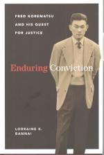 Enduring Conviction - Fred Korematsu And His Quest For Justice