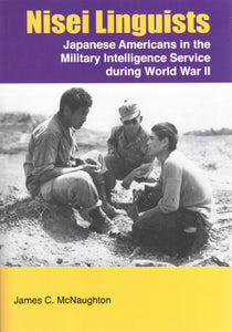 Nisei Linguists - Japanese Americans in the Military Intelligence Service During WWII