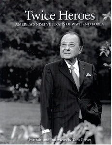 Twice Heroes: America's Nisei Veterans of World War II and Korea