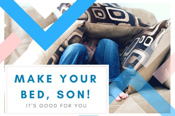 Make Your Bed, Son! It's Good for You!