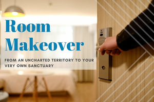 Room Makeover: From an Uncharted Territory to Your Very Own Sanctuary