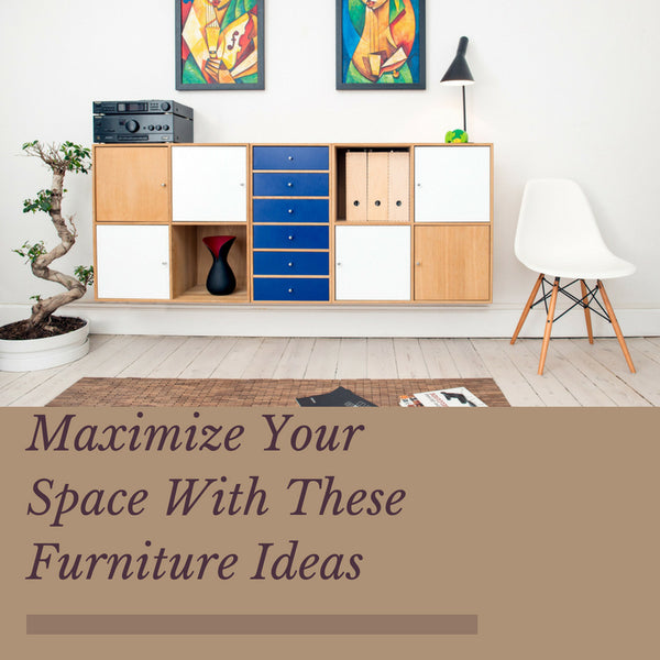 How to maximize your furniture