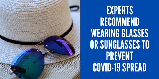 Experts recommend wearing Glasses or Sunglasses to prevent COVID-19 Spread