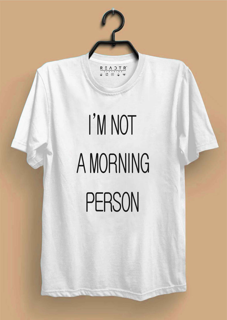 I am not a Morning Person Reactr Tshirts For Men - Eyewearlabs