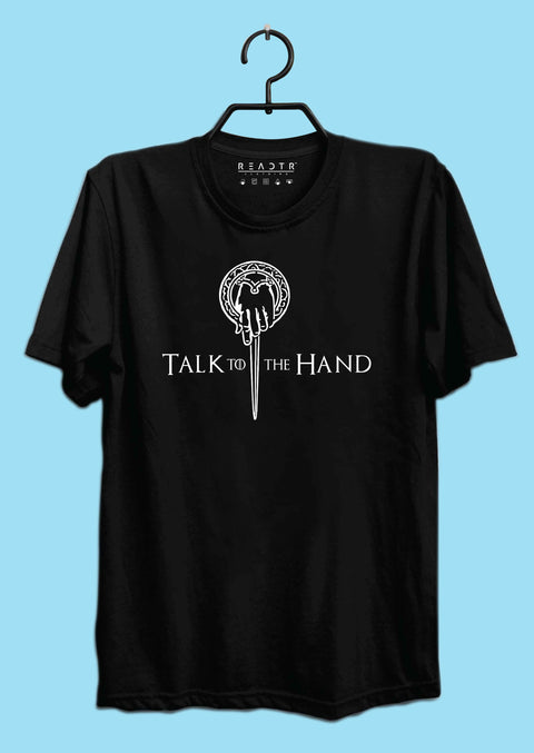 Talk To The Hand GOT Reactr Tshirts For Men - Eyewearlabs