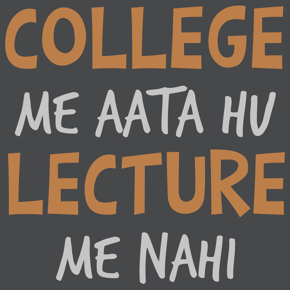 College Me Aata Hu Lecture Me Nahi Reactr Tshirts For Men - Eyewearlabs