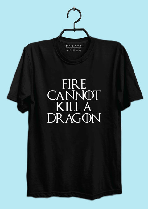 Fire Cannot Kill A Dragon GOT Reactr Tshirts For Men - Eyewearlabs