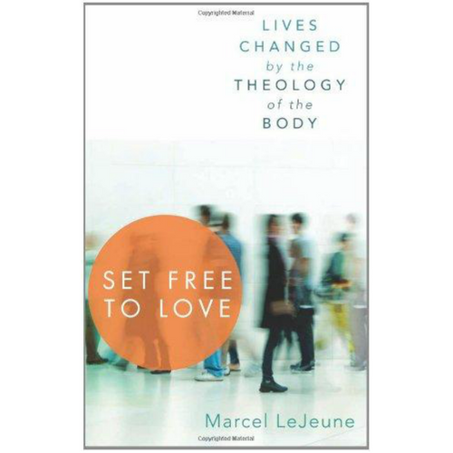Set Free to Love: Lives Changed by the Theology of the Body