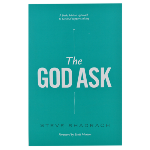 The God Ask: A Fresh, Biblical Approach to Personal Support Raising