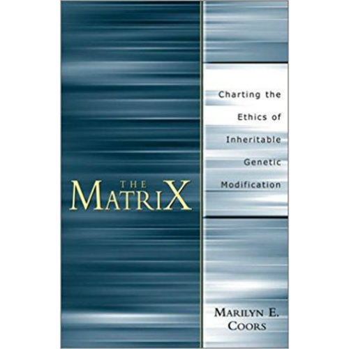 The Matrix: Charting an Ethics of Inheritable Genetic Modification