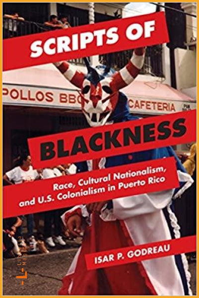 Scripts of Blackness: Race Cultural Nationalism and U.S.