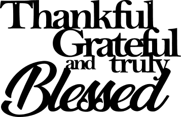 Thankful Grateful and truly Blessed