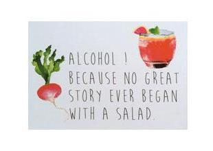 Alcohol! Because no great story ever began with a salad