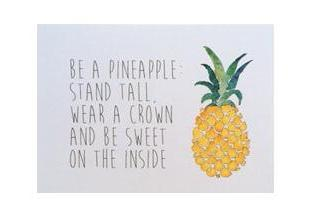 Be a pineapple, wear a crown and be sweet on the inside