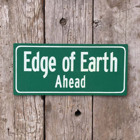 Handmade Edge Of Earth Ahead Flat Earth Highway Road Sign