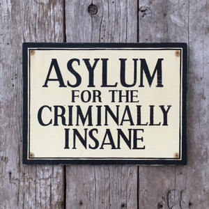 Handmade Vintage Asylum Criminally Insane Sign