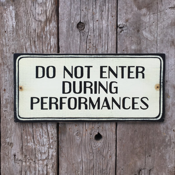 Handmade Vintage Do Not Enter During Performances Sign