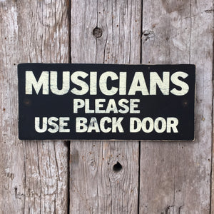 Handmade Vintage Musicians Please Use Back Door Sign