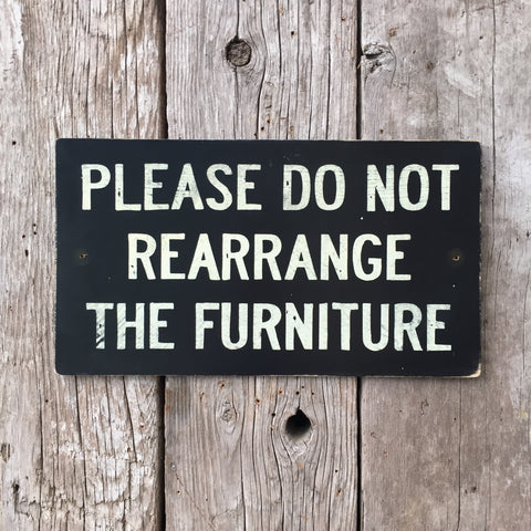 Handmade Vintage Please Do Not Rearrange The Furniture Sign