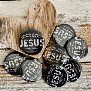 when they looked up they saw ONLY JESUS flair button pin / magnet / flat back