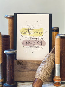 "nothing is wasted (1 Corinthians 15:58) 5""x7"" print"