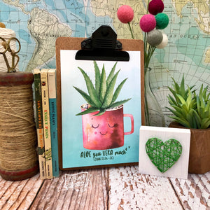 "aloe you vera much 5""x7"" succulent print"