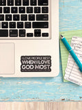 I love people best when I love God most (Matthew 22:37-39) vinyl sticker