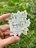 your God can bring beauty from these ashes (Isaiah 61:3) vinyl sticker
