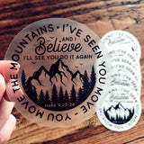 I've seen You move the mountains and I believe I'll see You do it again -- CLEAR vinyl water bottle laptop sticker