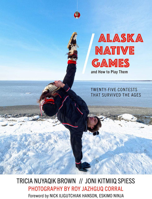 Alaska Native Games (and How to Play Them): Twenty-Five Contests That Survived the Ages