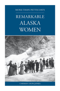 More than Petticoats: Remarkable Alaska Women