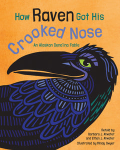 How Raven Got His Crooked Nose: An Alaskan Dena'ina Fable