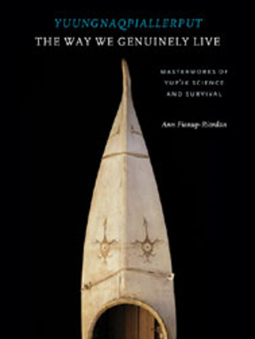 Yuungnaqpiallerput / The Way We Genuinely Live: Masterworks of Yup'ik Science and Survival