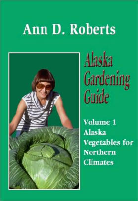 Alaska Gardening Guide: Alaska Vegetables for Northern Climates