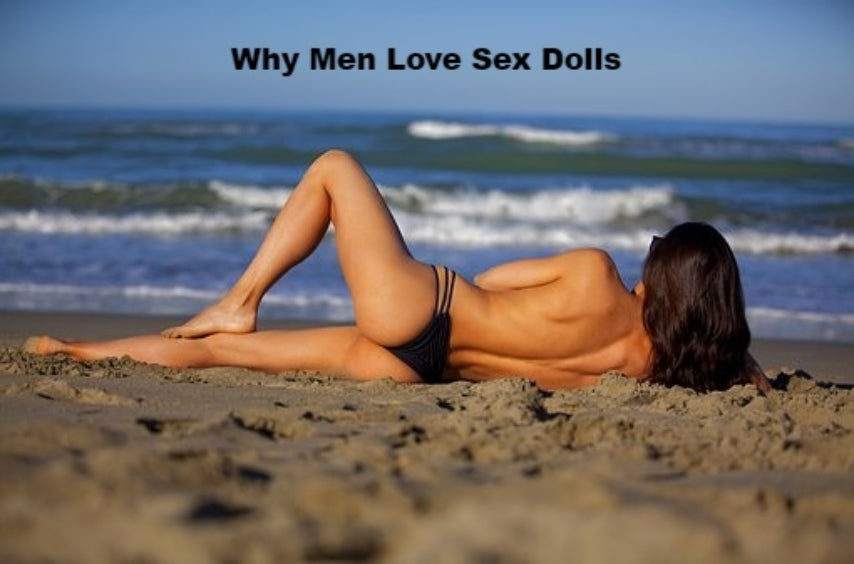 Why Men Love Sex Dolls