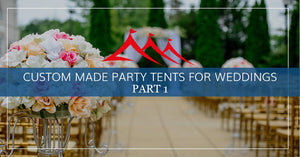 Custom Made Party Tents for Weddings, Part One