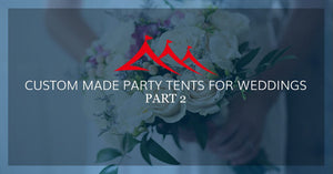Custom Made Party Tents for Weddings, Part Two