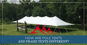 Pole Tent vs Frame Tent
