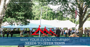 Why Your Event Company Needs to Offer Tents