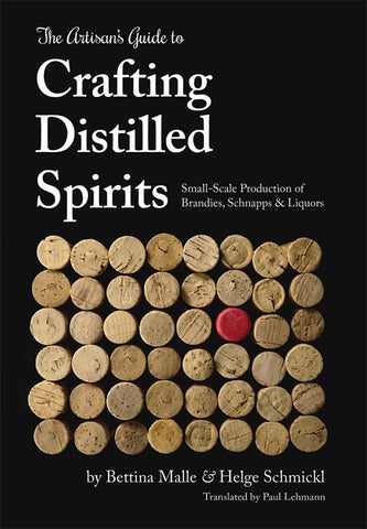 THE ARTISAN'S GUIDE TO CRAFTING DISTILLED SPIRITS