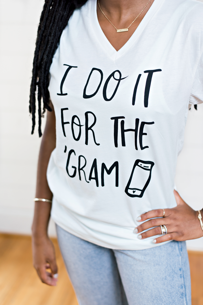 I Do It For The 'Gram- Graphic Tee