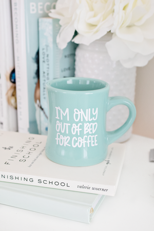 I'm Only out of Bed for Coffee- Coffee Mug